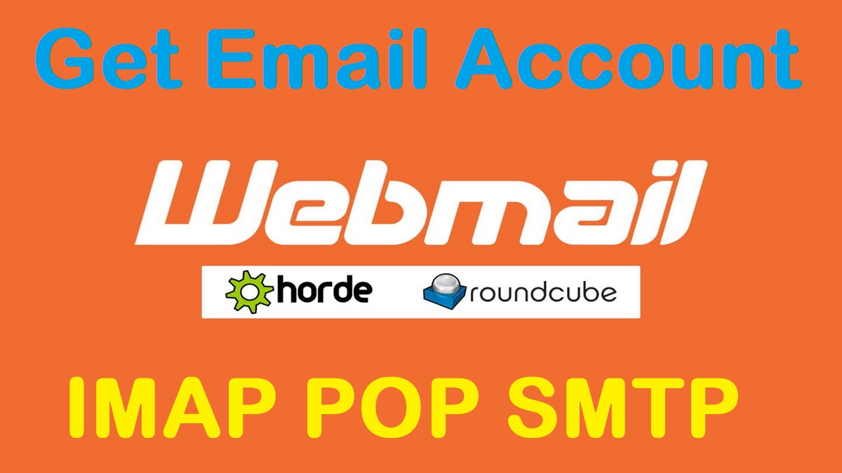 Create Webmail Account SMTP POP IMAP for Mail Clients Access Email Round Cube Horde Choice Options